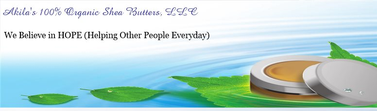 Akila's 100% Organic Shea Butters, LLC - We Believe in HOPE (Helping Other People Everyday)